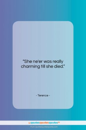 """Terence quote: """"She ne'er was really charming till she…""""- at QuotesQuotesQuotes.com"""