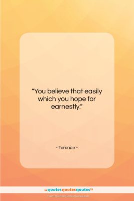 "Terence quote: ""You believe that easily which you hope…""- at QuotesQuotesQuotes.com"