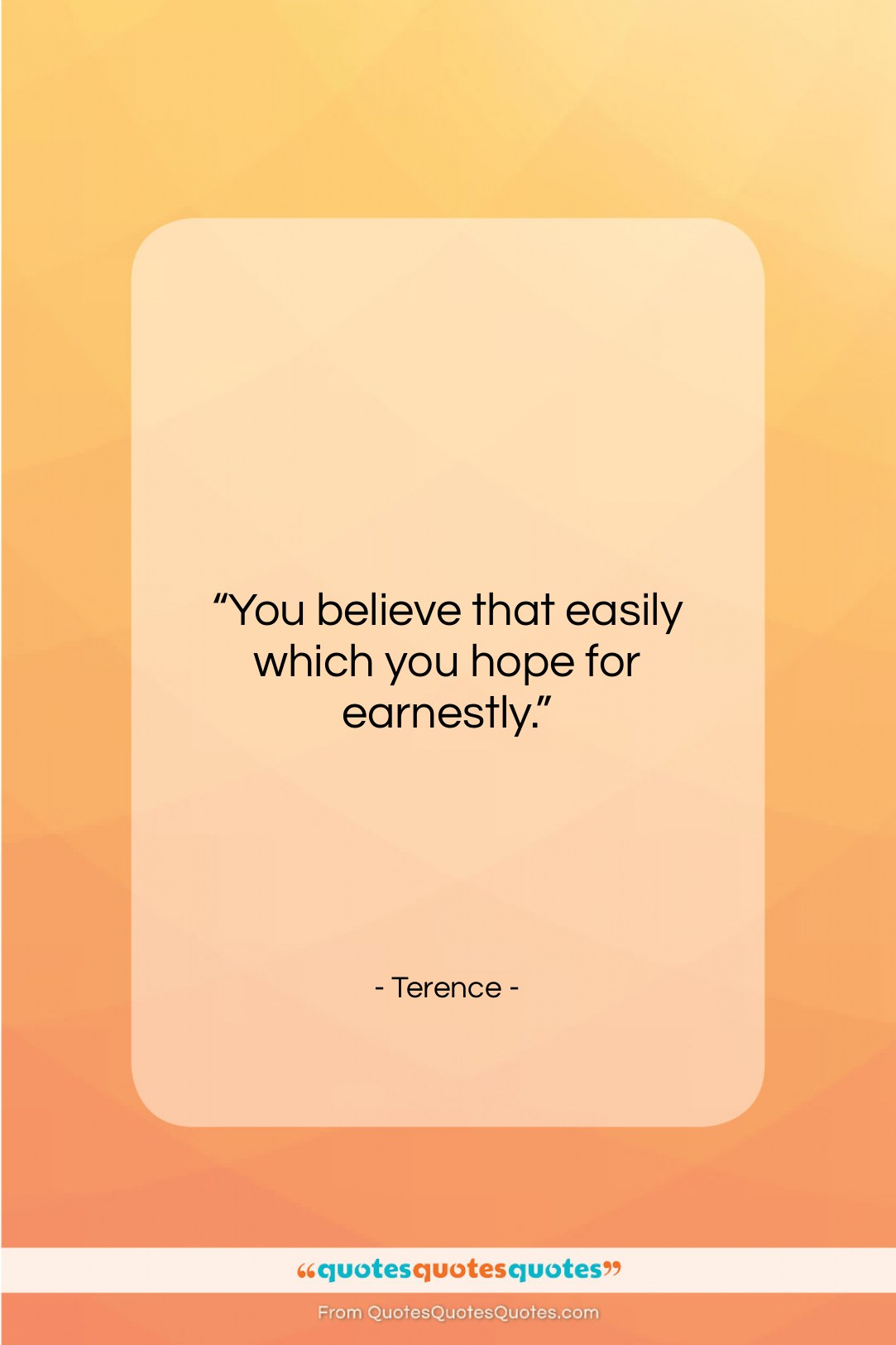 """Terence quote: """"You believe that easily which you hope…""""- at QuotesQuotesQuotes.com"""