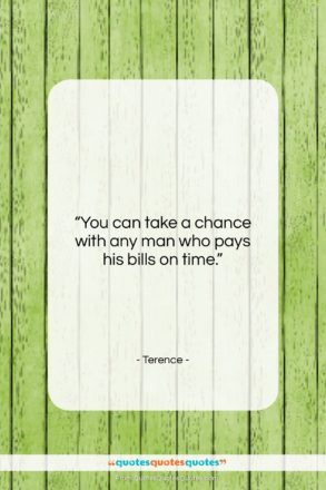 """Terence quote: """"You can take a chance with any…""""- at QuotesQuotesQuotes.com"""