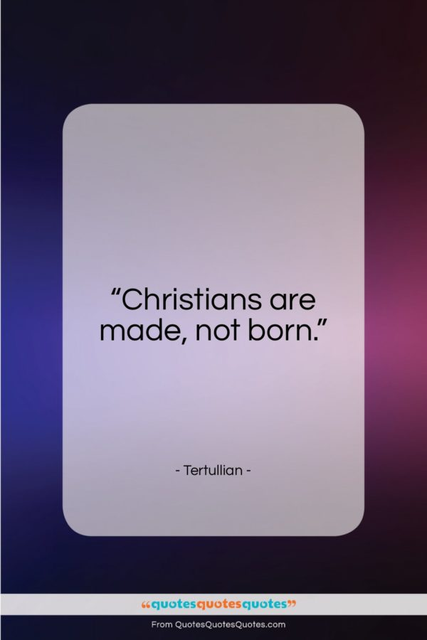 """Tertullian quote: """"Christians are made, not born…""""- at QuotesQuotesQuotes.com"""
