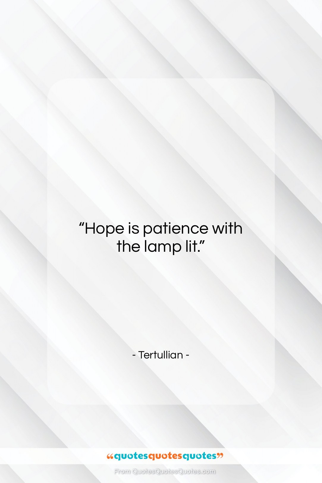 """Tertullian quote: """"Hope is patience with the lamp lit….""""- at QuotesQuotesQuotes.com"""