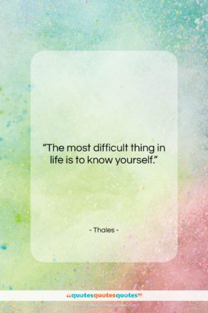 """Thales quote: """"The most difficult thing in life is…""""- at QuotesQuotesQuotes.com"""