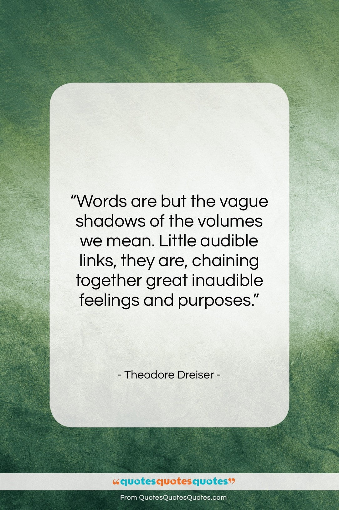 "Theodore Dreiser quote: ""Words are but the vague shadows of…""- at QuotesQuotesQuotes.com"