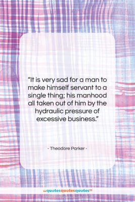 "Theodore Parker quote: ""It is very sad for a man…""- at QuotesQuotesQuotes.com"