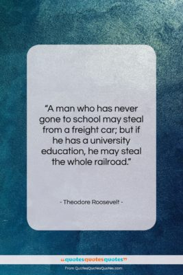 """Theodore Roosevelt quote: """"A man who has never gone to…""""- at QuotesQuotesQuotes.com"""