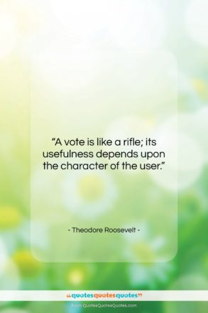 """Theodore Roosevelt quote: """"A vote is like a rifle; its…""""- at QuotesQuotesQuotes.com"""