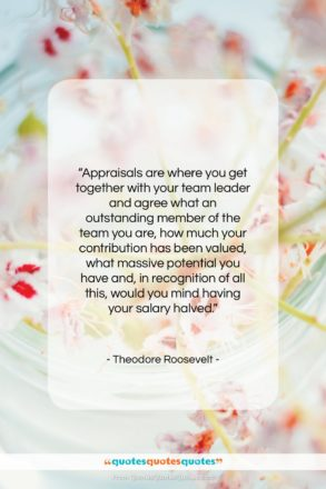 "Theodore Roosevelt quote: ""Appraisals are where you get together with…""- at QuotesQuotesQuotes.com"