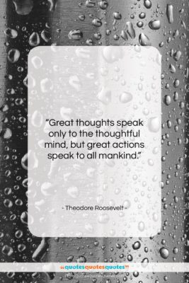 """Theodore Roosevelt quote: """"Great thoughts speak only to the thoughtful…""""- at QuotesQuotesQuotes.com"""