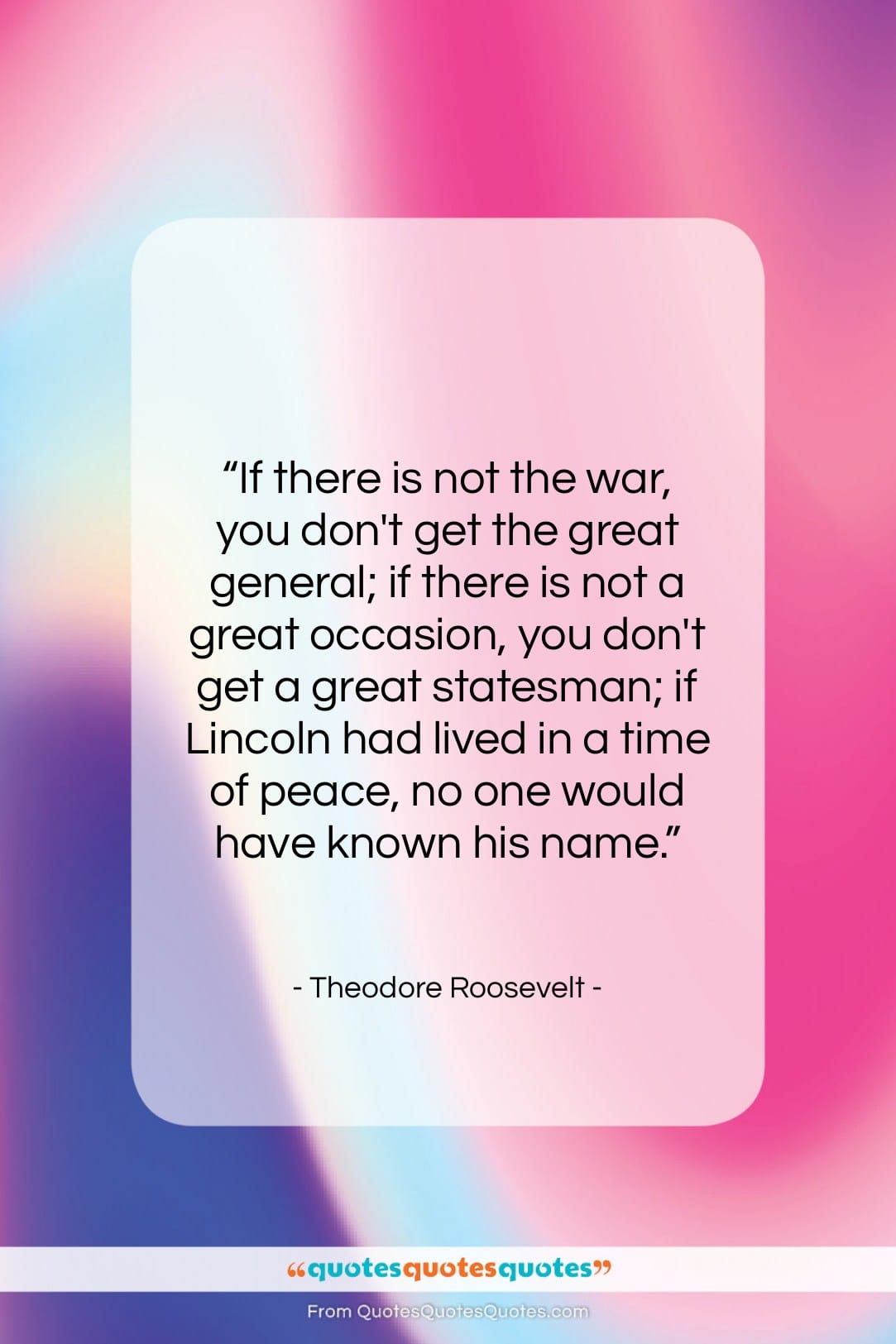 """Theodore Roosevelt quote: """"If there is not the war, you…""""- at QuotesQuotesQuotes.com"""