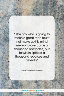 """Theodore Roosevelt quote: """"The boy who is going to make…""""- at QuotesQuotesQuotes.com"""