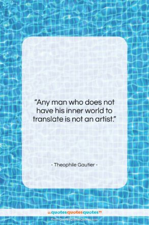 """Theophile Gautier quote: """"Any man who does not have his…""""- at QuotesQuotesQuotes.com"""