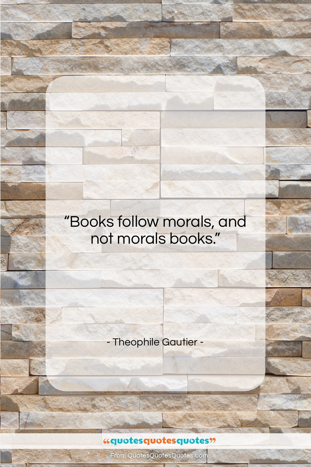 """Theophile Gautier quote: """"Books follow morals, and not morals books….""""- at QuotesQuotesQuotes.com"""