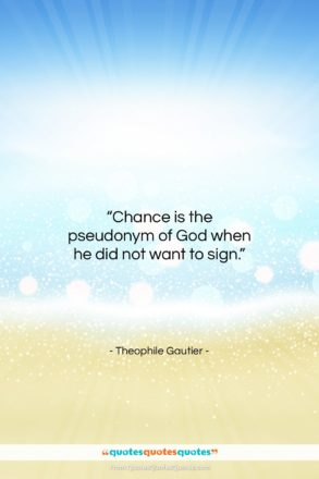 """Theophile Gautier quote: """"Chance is the pseudonym of God when…""""- at QuotesQuotesQuotes.com"""