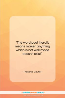 "Theophile Gautier quote: ""The word poet literally means maker: anything…""- at QuotesQuotesQuotes.com"