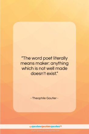 """Theophile Gautier quote: """"The word poet literally means maker: anything…""""- at QuotesQuotesQuotes.com"""