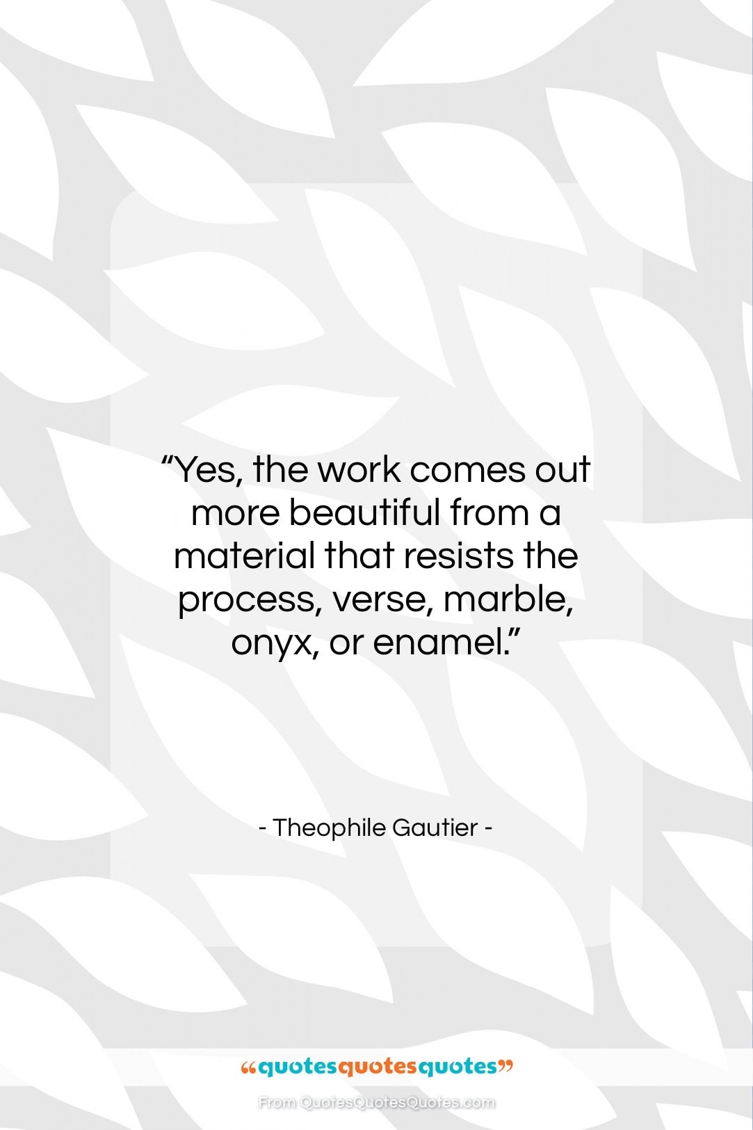 """Theophile Gautier quote: """"Yes, the work comes out more beautiful…""""- at QuotesQuotesQuotes.com"""