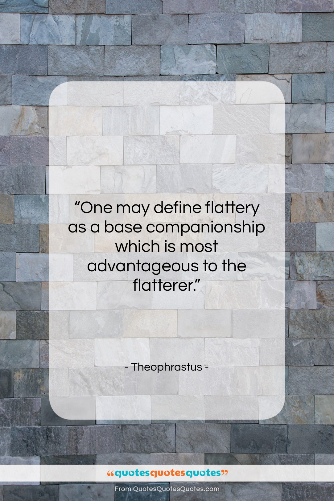 """Theophrastus quote: """"One may define flattery as a base…""""- at QuotesQuotesQuotes.com"""