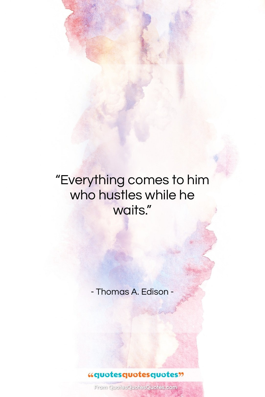 """Thomas A. Edison quote: """"Everything comes to him who hustles while…""""- at QuotesQuotesQuotes.com"""