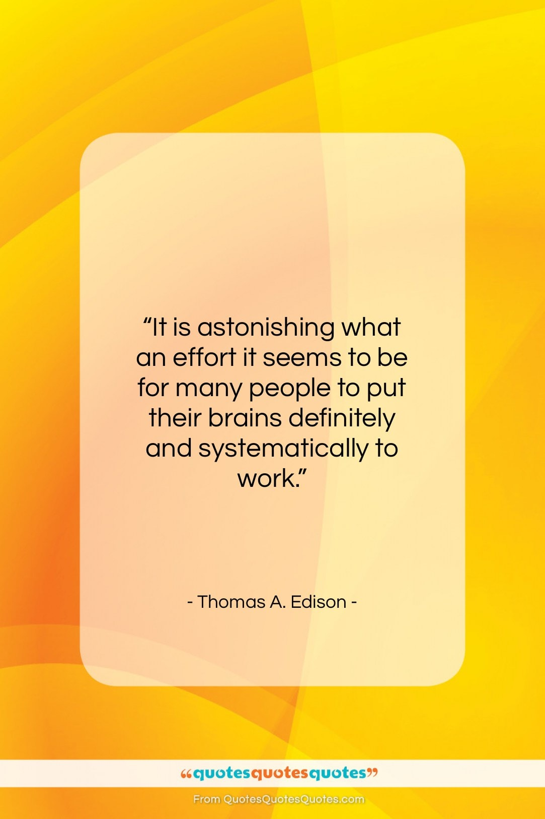"""Thomas A. Edison quote: """"It is astonishing what an effort it…""""- at QuotesQuotesQuotes.com"""