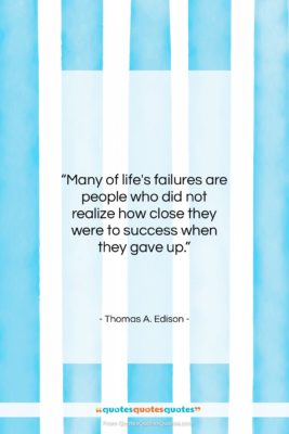 """Thomas A. Edison quote: """"Many of life's failures are people who…""""- at QuotesQuotesQuotes.com"""