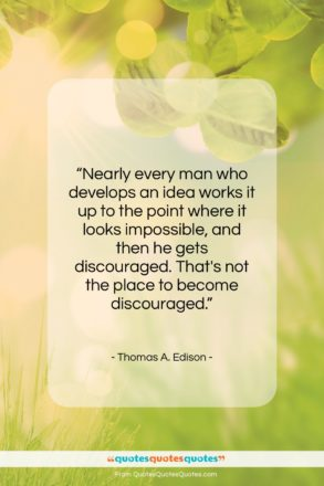 """Thomas A. Edison quote: """"Nearly every man who develops an idea…""""- at QuotesQuotesQuotes.com"""