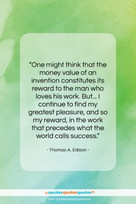 "Thomas A. Edison quote: ""One might think that the money value…""- at QuotesQuotesQuotes.com"