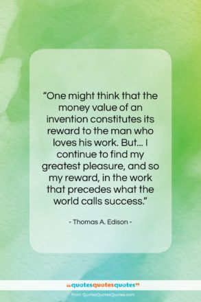 """Thomas A. Edison quote: """"One might think that the money value…""""- at QuotesQuotesQuotes.com"""