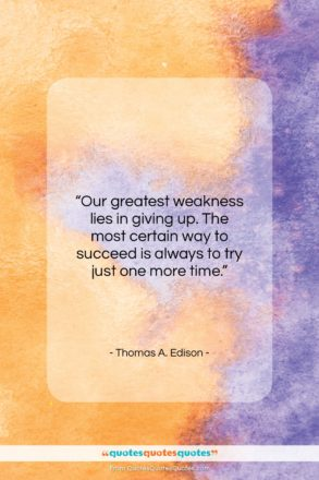 """Thomas A. Edison quote: """"Our greatest weakness lies in giving up…""""- at QuotesQuotesQuotes.com"""