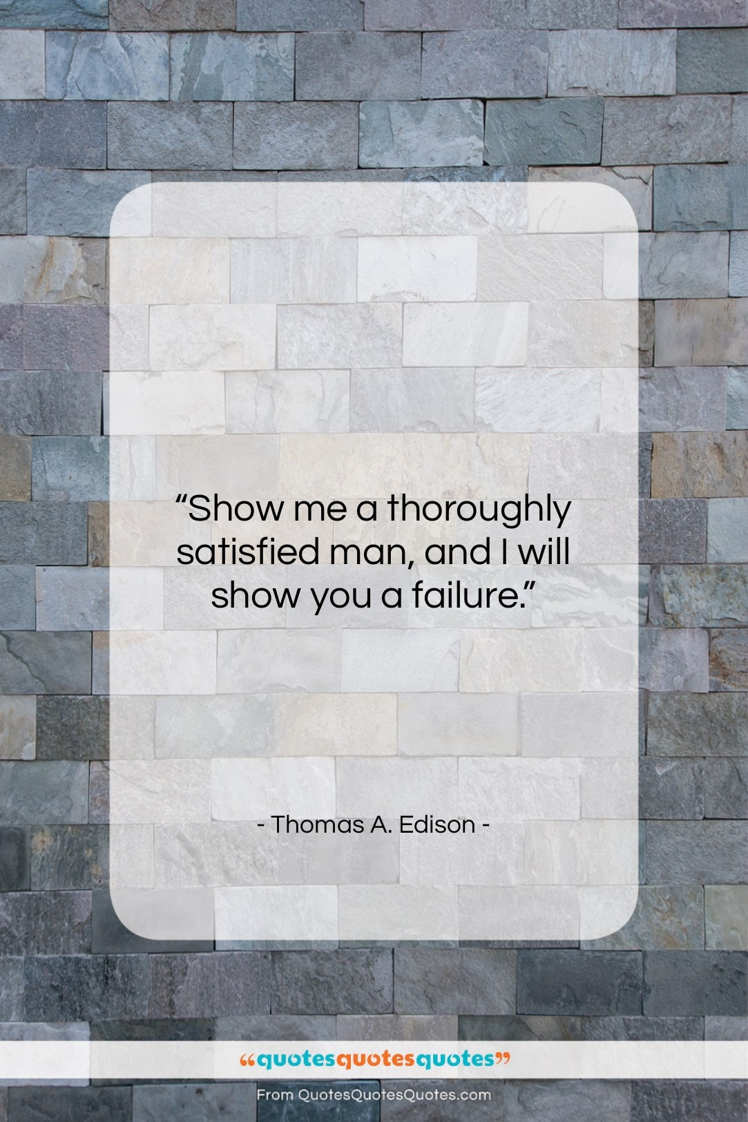 """Thomas A. Edison quote: """"Show me a thoroughly satisfied man, and…""""- at QuotesQuotesQuotes.com"""