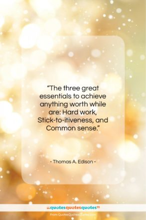 """Thomas A. Edison quote: """"The three great essentials to achieve anything…""""- at QuotesQuotesQuotes.com"""