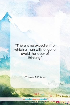 """Thomas A. Edison quote: """"There is no expedient to which a…""""- at QuotesQuotesQuotes.com"""