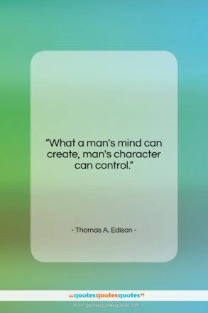"""Thomas A. Edison quote: """"What a man's mind can create, man's…""""- at QuotesQuotesQuotes.com"""