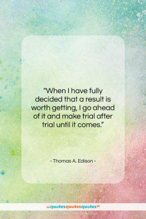 """Thomas A. Edison quote: """"When I have fully decided that a…""""- at QuotesQuotesQuotes.com"""