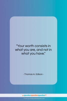 "Thomas A. Edison quote: ""Your worth consists in what you are…""- at QuotesQuotesQuotes.com"