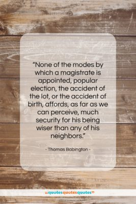 """Thomas Babington quote: """"None of the modes by which a…""""- at QuotesQuotesQuotes.com"""