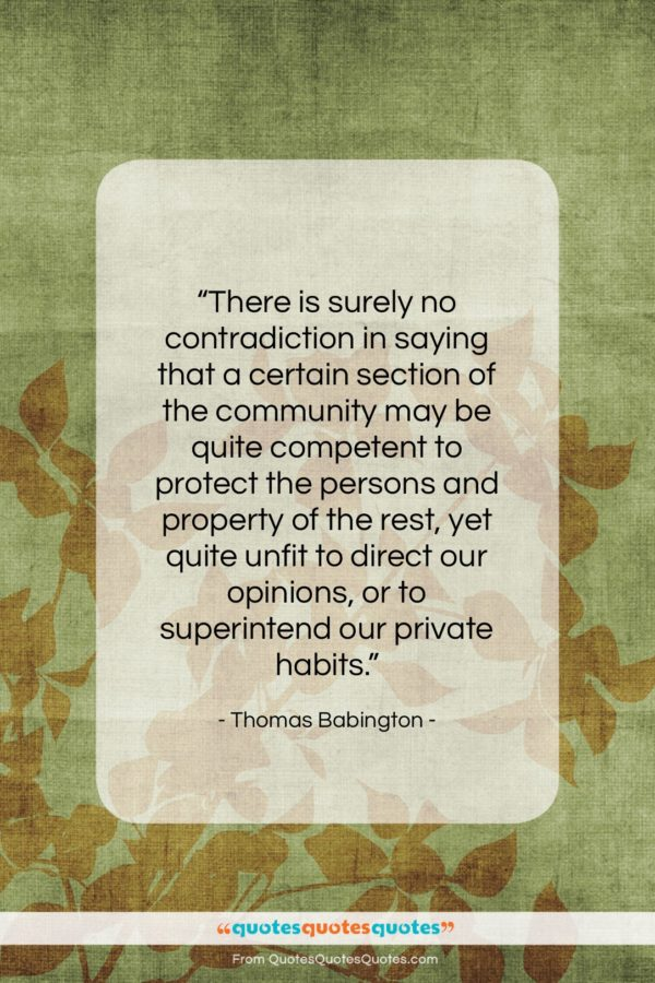 """Thomas Babington quote: """"There is surely no contradiction in saying…""""- at QuotesQuotesQuotes.com"""