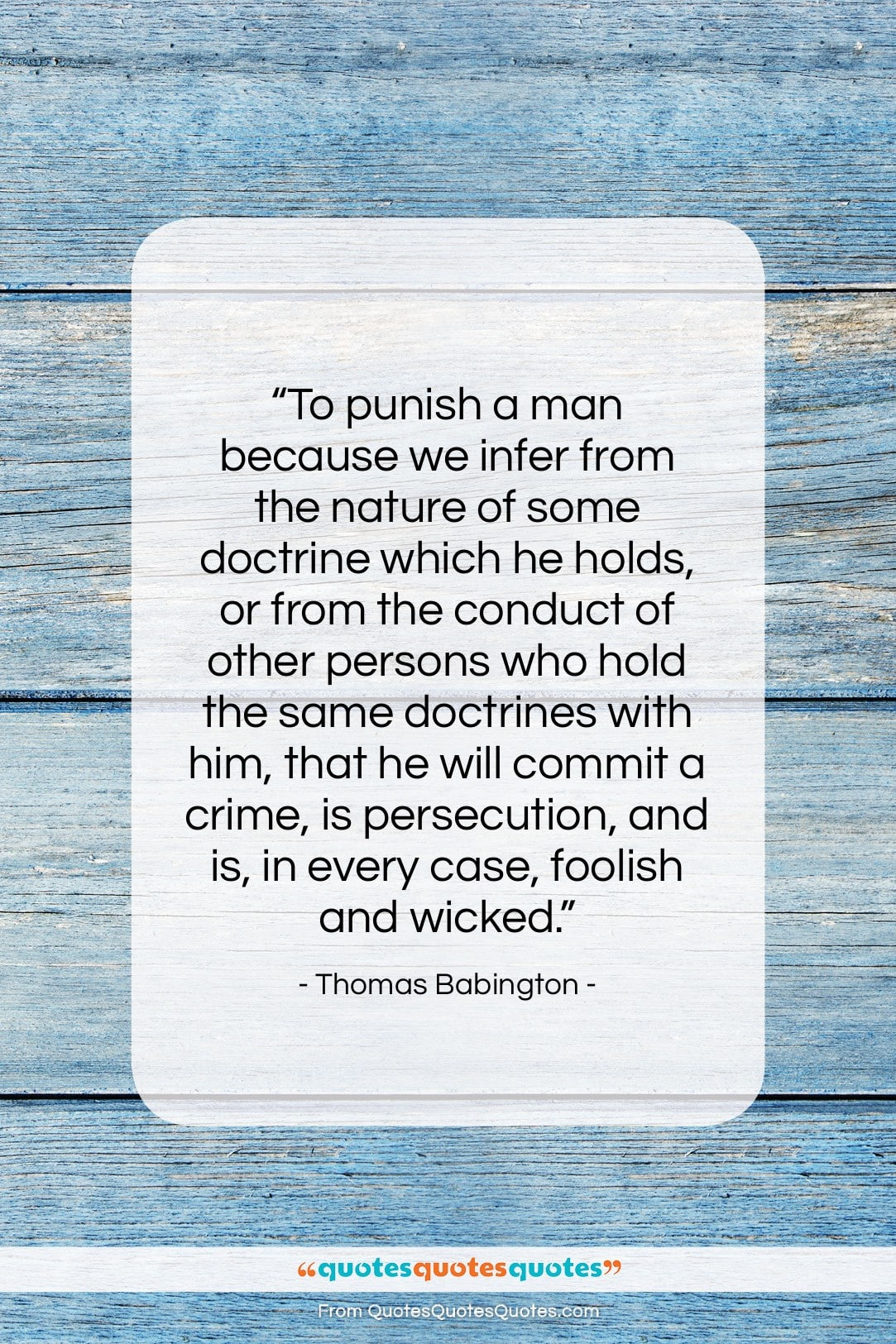 """Thomas Babington quote: """"To punish a man because we infer…""""- at QuotesQuotesQuotes.com"""