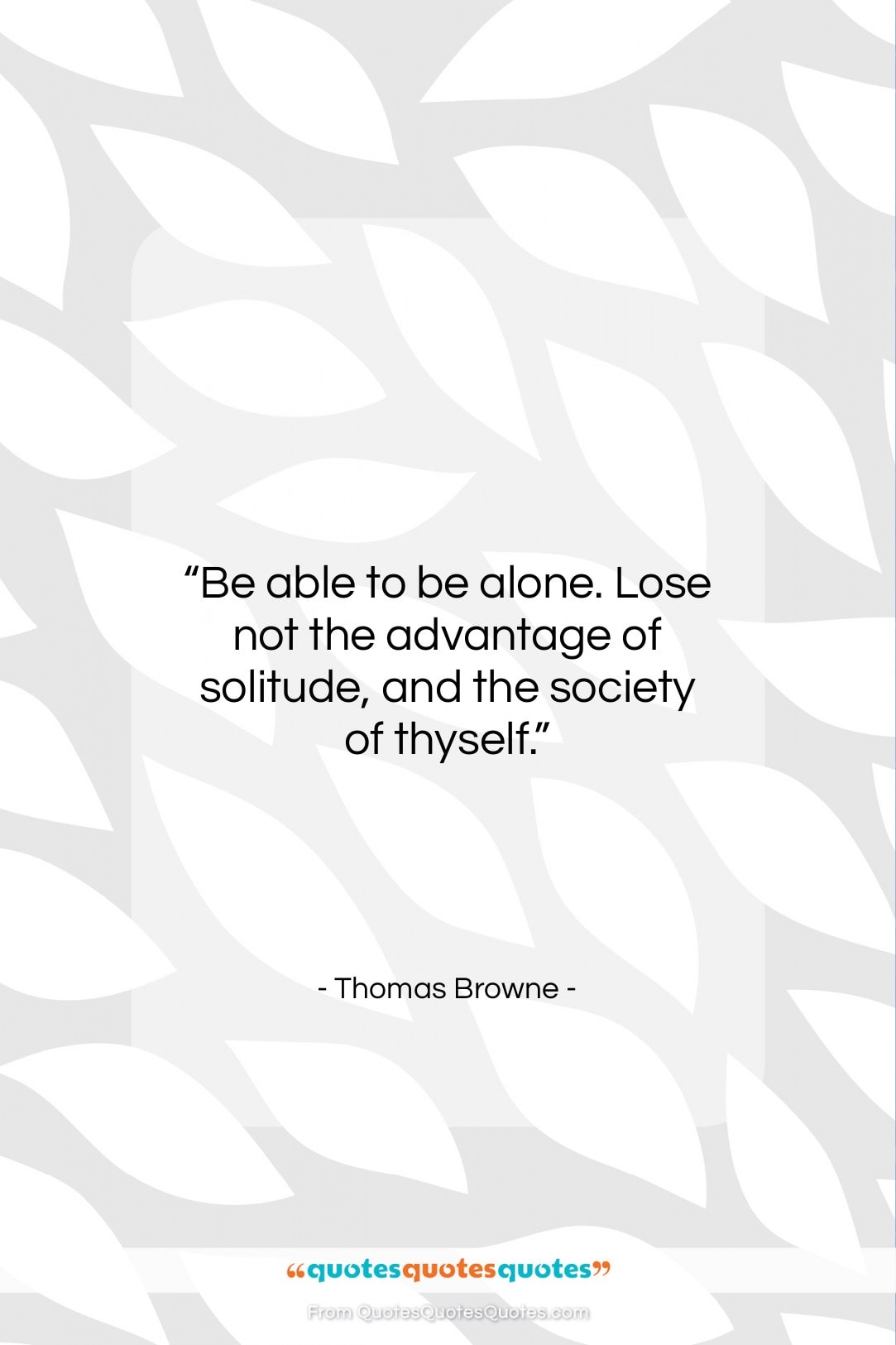 """Thomas Browne quote: """"Be able to be alone. Lose not…""""- at QuotesQuotesQuotes.com"""