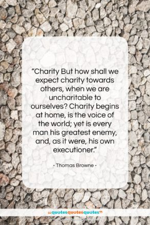 """Thomas Browne quote: """"Charity But how shall we expect charity…""""- at QuotesQuotesQuotes.com"""