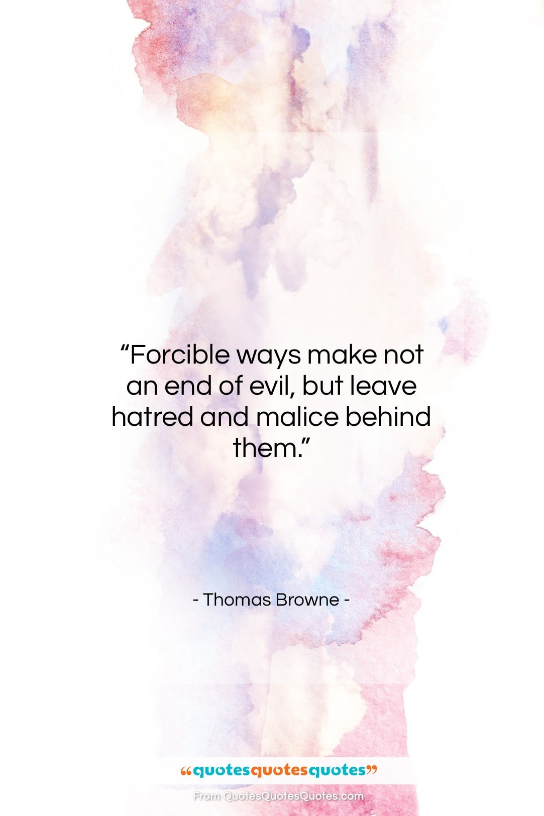 """Thomas Browne quote: """"Forcible ways make not an end of…""""- at QuotesQuotesQuotes.com"""