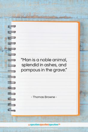 """Thomas Browne quote: """"Man is a noble animal, splendid in…""""- at QuotesQuotesQuotes.com"""