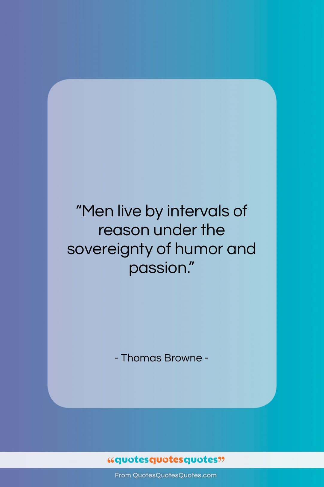 """Thomas Browne quote: """"Men live by intervals of reason under…""""- at QuotesQuotesQuotes.com"""
