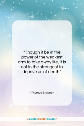 """Thomas Browne quote: """"Though it be in the power of…""""- at QuotesQuotesQuotes.com"""