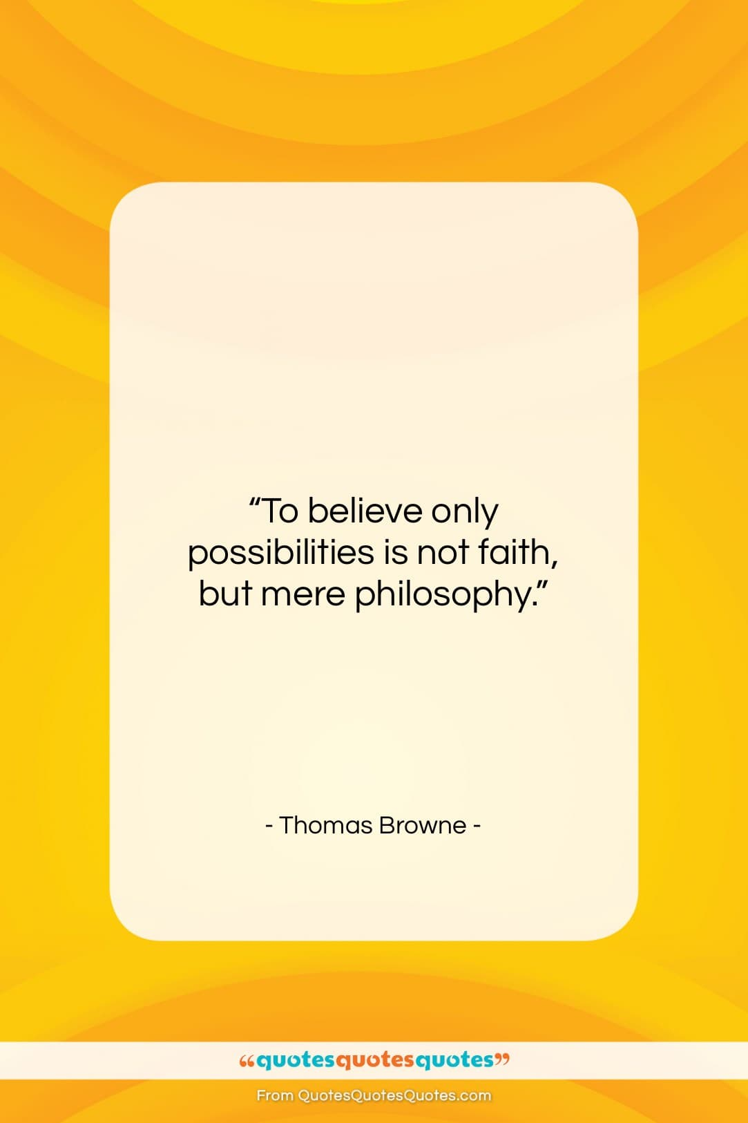"""Thomas Browne quote: """"To believe only possibilities is not faith…""""- at QuotesQuotesQuotes.com"""