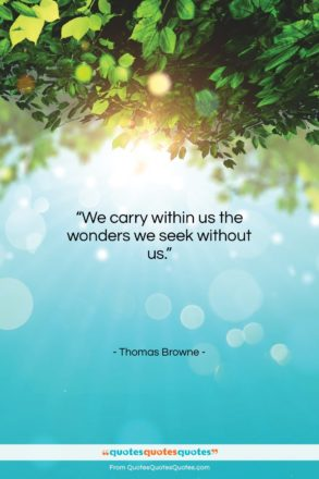 """Thomas Browne quote: """"We carry within us the wonders we…""""- at QuotesQuotesQuotes.com"""
