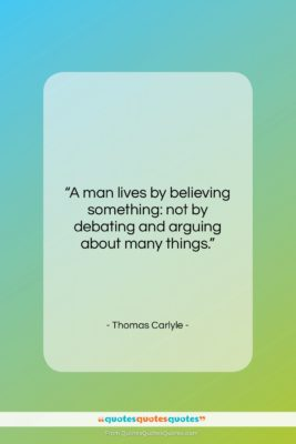 """Thomas Carlyle quote: """"A man lives by believing something: not…""""- at QuotesQuotesQuotes.com"""