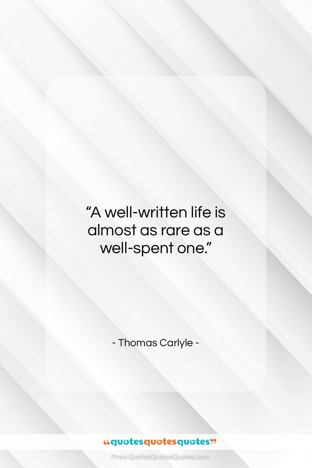 """Thomas Carlyle quote: """"A well-written life is almost as rare…""""- at QuotesQuotesQuotes.com"""