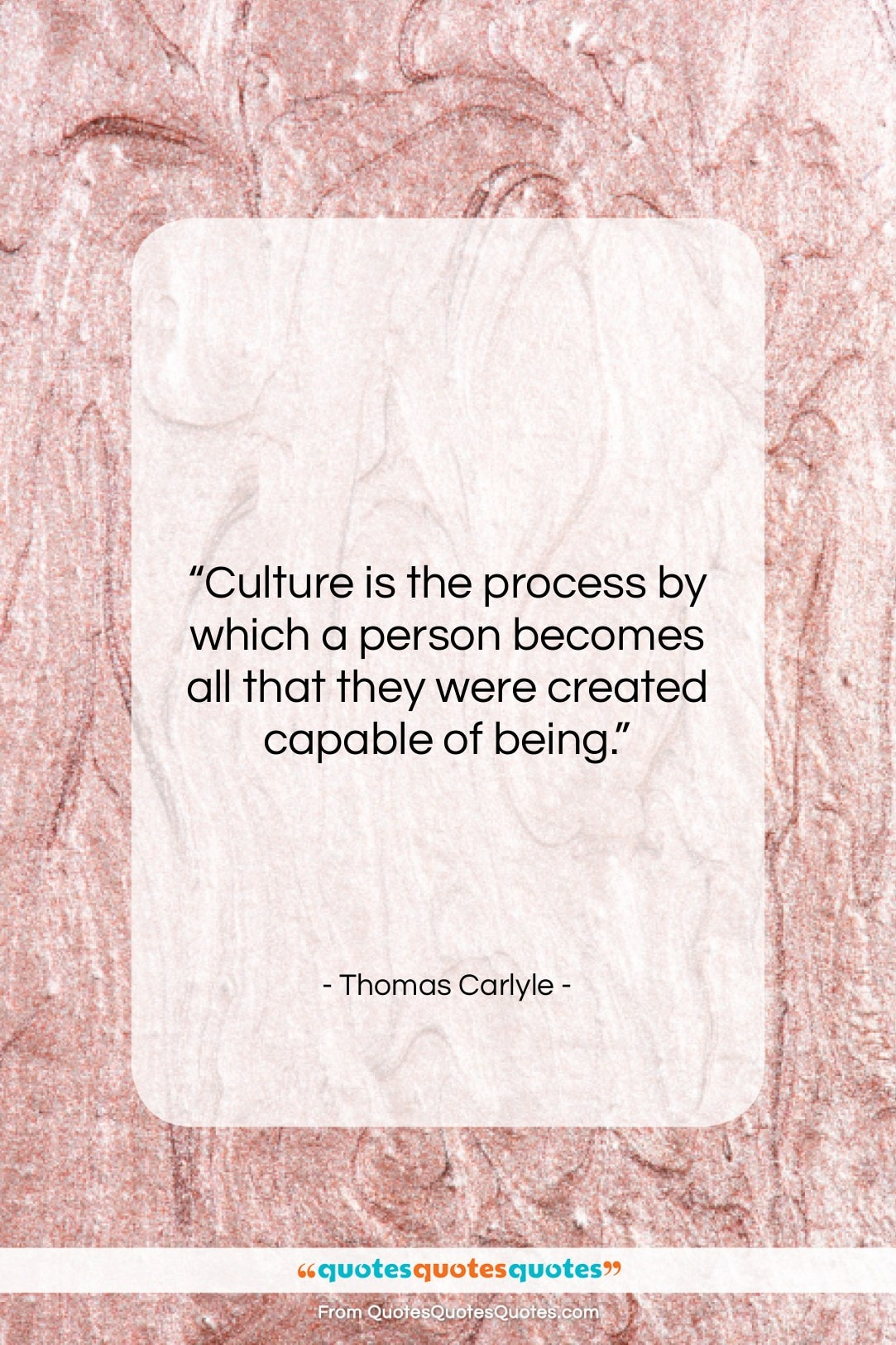 """Thomas Carlyle quote: """"Culture is the process by which a…""""- at QuotesQuotesQuotes.com"""