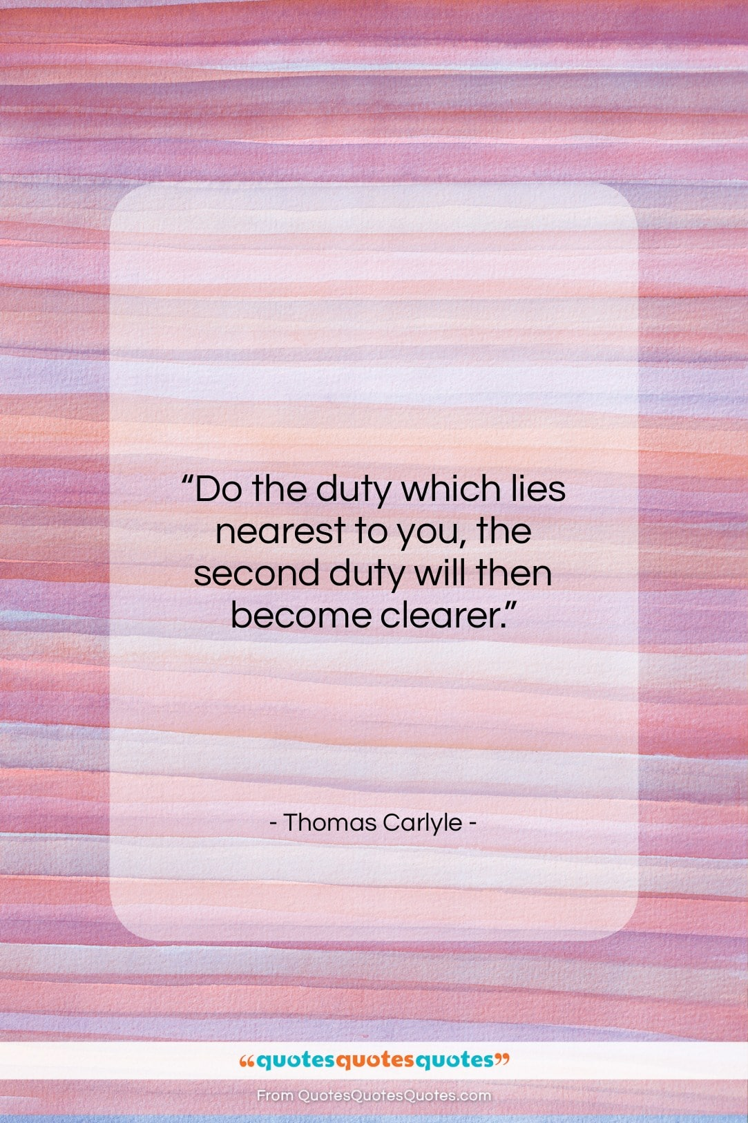 """Thomas Carlyle quote: """"Do the duty which lies nearest to…""""- at QuotesQuotesQuotes.com"""